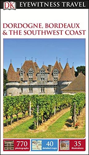 DK Eyewitness Dordogne, Bordeaux and the Southwest Coast By DK