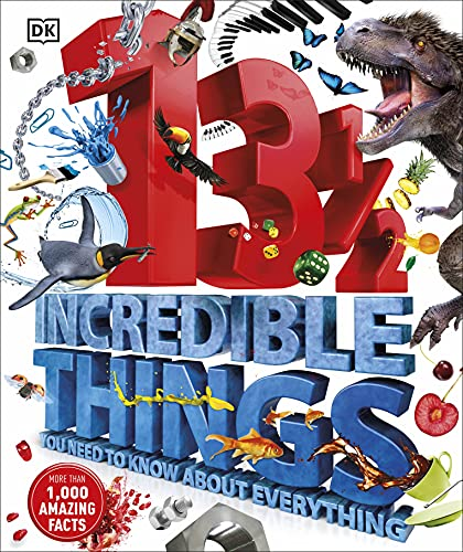 13½ Incredible Things You Need to Know About Everything (Dk) By DK