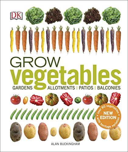 Grow Vegetables: Gardens, Allotments, Patios, Balconies By Alan Buckingham