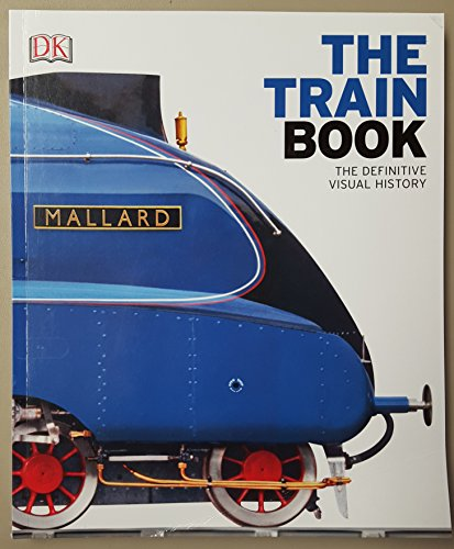 The Train Book: The Definitive Visual History By Sam Atkinson