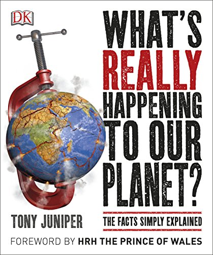 What's Really Happening to Our Planet?: The Facts Simply Explained By Tony Juniper