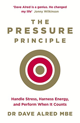 The Pressure Principle By Dr Dave Alred, MBE
