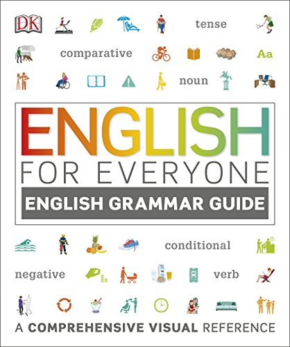 English for Everyone English Grammar Guide: A comprehensive visual reference By DK