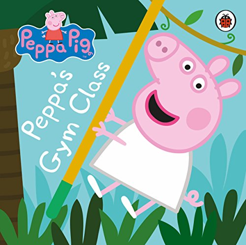 Peppa Pig: Peppa's Gym Class By Peppa Pig