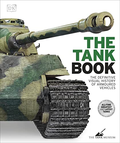 The Tank Book: The Definitive Visual History of Armoured Vehicles By DK