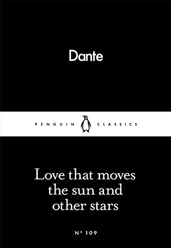 Love That Moves the Sun and Other Stars (Penguin Little Black Classics) By Dante Alighieri