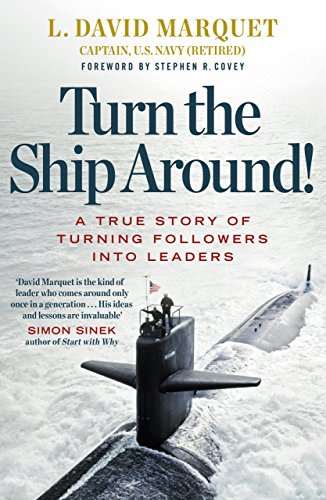 Turn The Ship Around!: A True Story of Building Leaders by Breaking the Rules By L. David Marquet