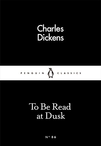 To Be Read at Dusk (Penguin Little Black Classics) By Charles Dickens