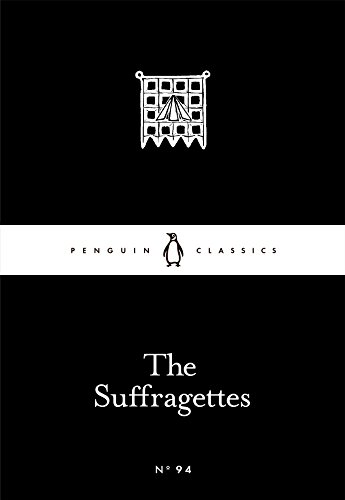 The Suffragettes (Penguin Little Black Classics)