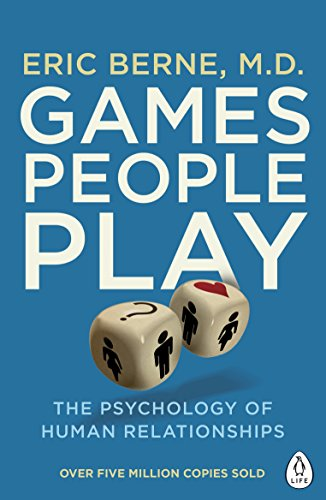 Games People Play: The Psychology of Human Relationships (Penguin Life) By Eric Berne