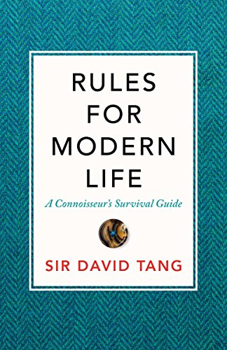 Rules for Modern Life: A Connoisseur's Survival Guide by Sir David Tang