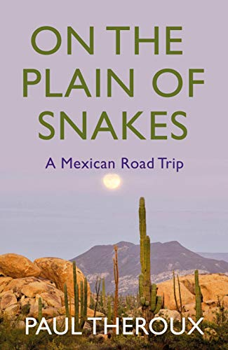 On the Plain of Snakes By Paul Theroux