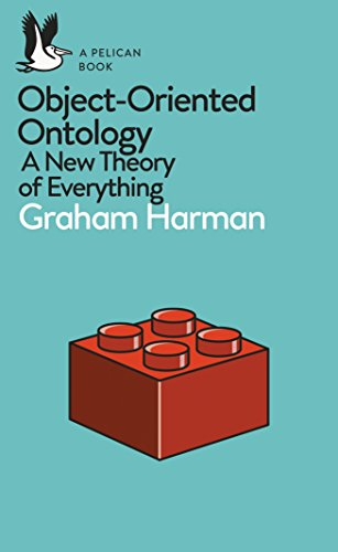 Object-Oriented Ontology: A New Theory of Everything by Graham Harman
