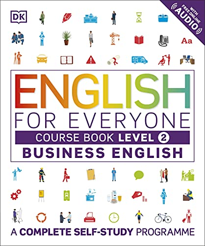 English for Everyone Business English Level 2 Course Book: A Visual Self Study Guide to English for the Workplace by DK