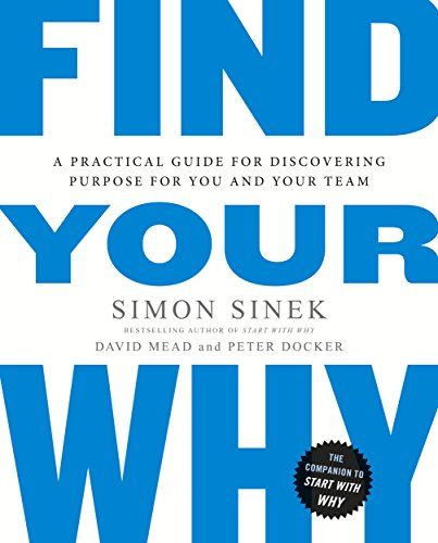 Find Your Why: A Practical Guide for Discovering Purpose for You and Your Team: A Practical Guide to Discovering Purpose for You or Your Team By Simon Sinek