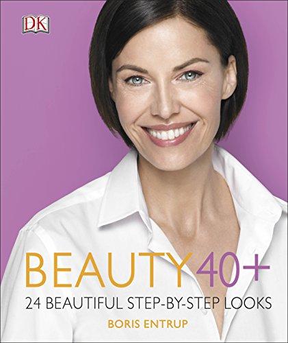 Beauty 40+: 24 beautiful step-by-step looks By Boris Entrup