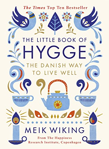 The Little Book of Hygge: The Danish Way to Live Well (Penguin Life) By Meik Wiking