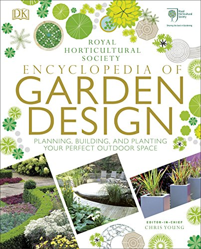 RHS Encyclopedia of Garden Design: Planning, Building and Planting Your Perfect Outdoor Space By DK