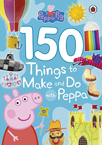 Peppa Pig: 150 Things to Make and Do with Peppa By Peppa Pig