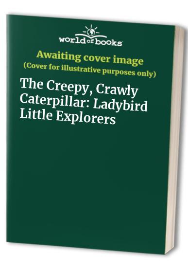 The Creepy, Crawly Caterpillar: Ladybird Little Explorers
