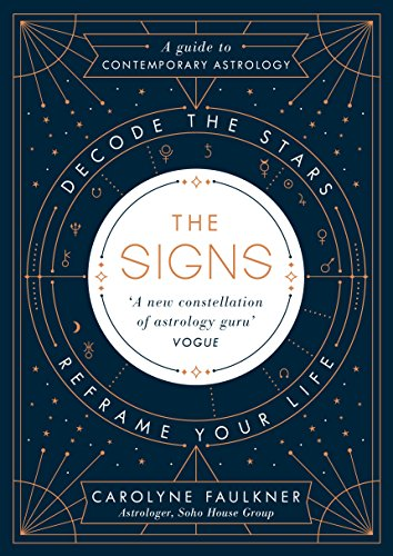 The Signs: Decode the Stars, Reframe Your Life By Carolyne Faulkner