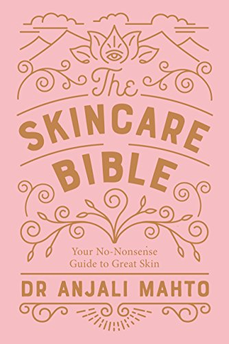 The Skincare Bible: Your No-Nonsense Guide to Great Skin By Dr Anjali Mahto