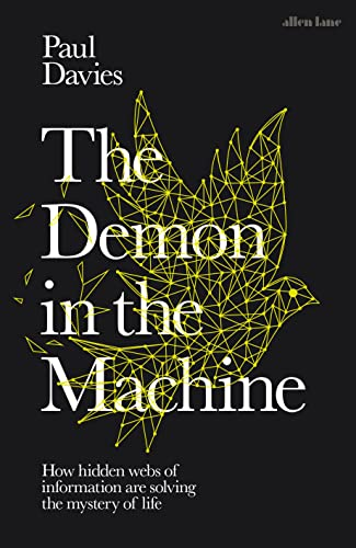 The Demon in the Machine: How Hidden Webs of Information Are Finally Solving the Mystery of Life By Paul Davies