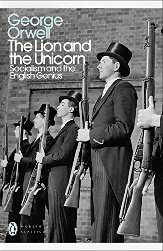 The Lion and the Unicorn: Socialism and the English Genius (Penguin Modern Classics) By George Orwell