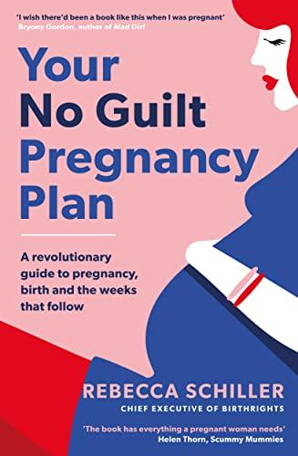 Your No Guilt Pregnancy Plan By Rebecca Schiller