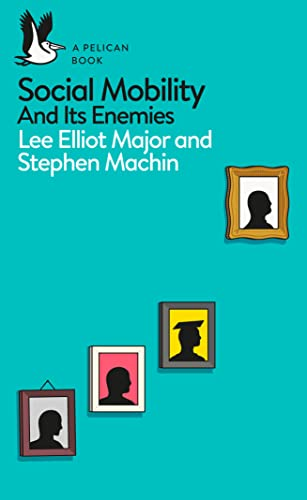 Social Mobility: And Its Enemies (Pelican Books) By Lee Elliot Major