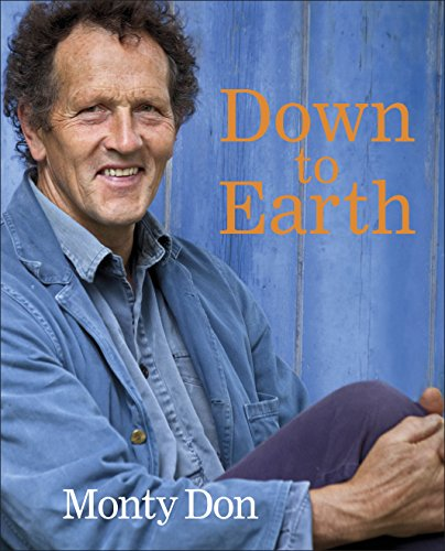 Down to Earth: Gardening Wisdom By Monty Don