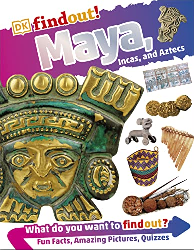 DKfindout! Maya, Incas, and Aztecs By DK