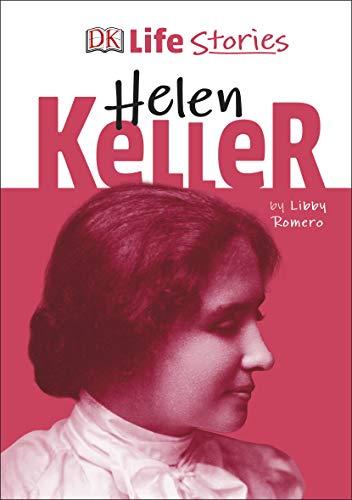 DK Life Stories Helen Keller By Libby Romero