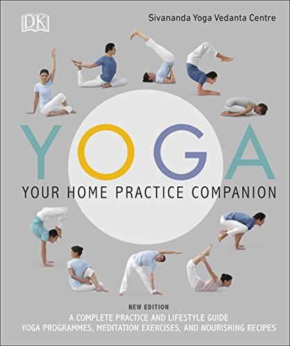 Yoga Your Home Practice Companion: A Complete Practice and Lifestyle Guide: Yoga Programmes, Meditation Exercises, and Nourishing Recipes (Sivananda Yoga Vedanta Centre) By Sivananda Yoga Vedanta Centre