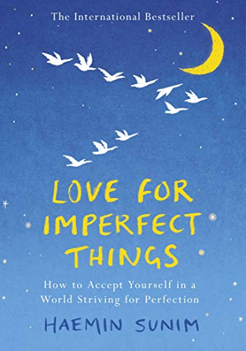 Love for Imperfect Things: How to Accept Yourself in a World Striving for Perfection By Haemin Sunim