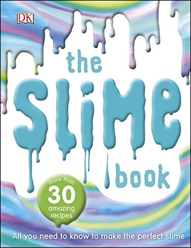 The Slime Book: All You Need to Know to Make the Perfect Slime By DK