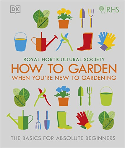 RHS How To Garden When You're New To Gardening By Royal Horticultural Society