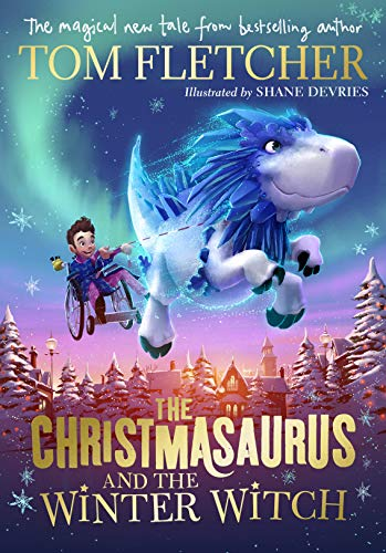 Christmasaurus and the Winter Witch The Christmasaurus and the Winter Witch By Tom Fletcher