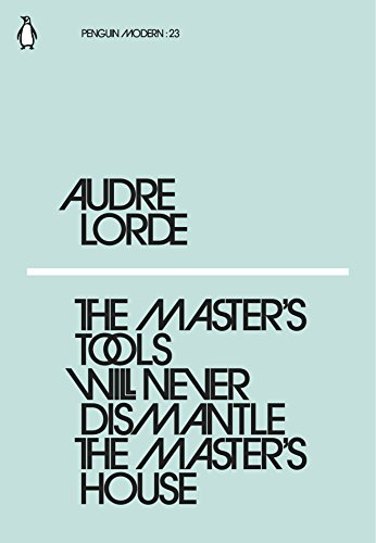 The Master's Tools Will Never Dismantle the Master's House (Penguin Modern) By Audre Lorde