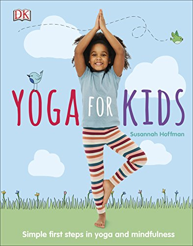 Yoga For Kids: Simple First Steps in Yoga and Mindfulness (Dk) By Susannah Hoffman