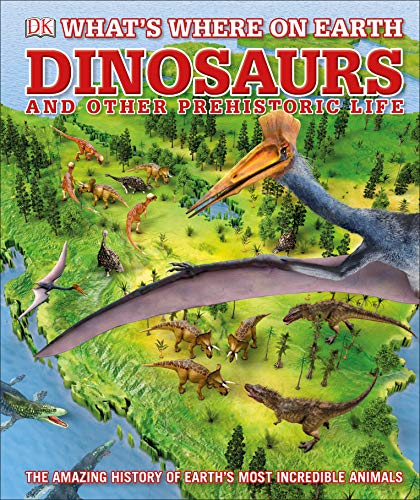 What's Where on Earth Dinosaurs and Other Prehistoric Life von Consultant editor Darren Naish