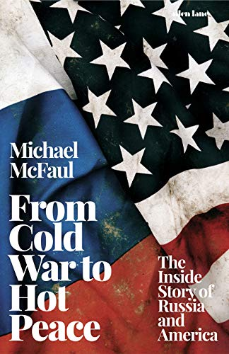 From Cold War to Hot Peace: The Inside Story of Russia and America by Michael McFaul