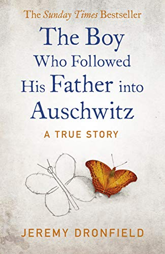 The Boy Who Followed His Father into Auschwitz: The Sunday Times Bestseller By Jeremy Dronfield