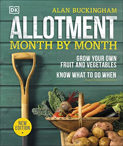 Allotment Month By Month: Grow your Own Fruit and Vegetables, Know What to do When By Alan Buckingham