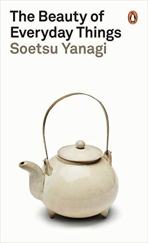 The Beauty of Everyday Things By Soetsu Yanagi