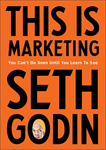 This is Marketing This is Marketing: You Can't Be Seen Until You Learn To See By Seth Godin