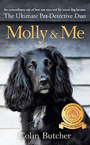 Molly and Me: An extraordinary tale of second chances and how a dog and her owner became the ultimate pet-detective duo By Colin Butcher