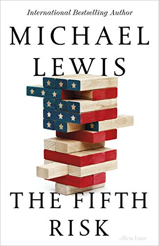 The Fifth Risk: Undoing Democracy By Michael Lewis