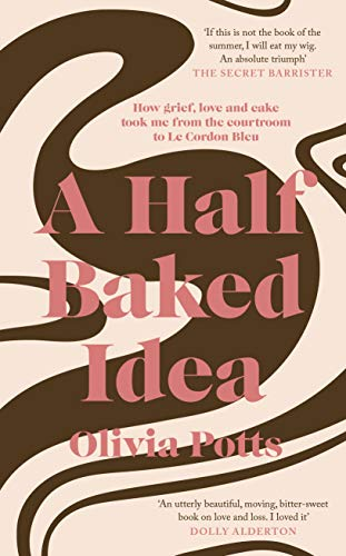 A Half Baked Idea By Olivia Potts