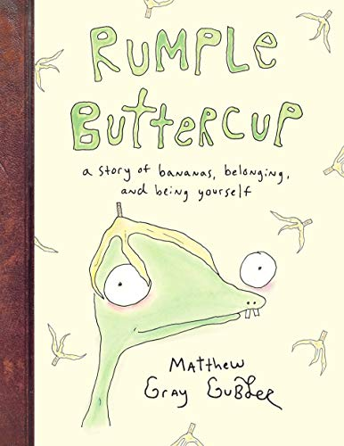 Rumple Buttercup: A story of bananas, belonging and being yourself By Matthew Gray Gubler
